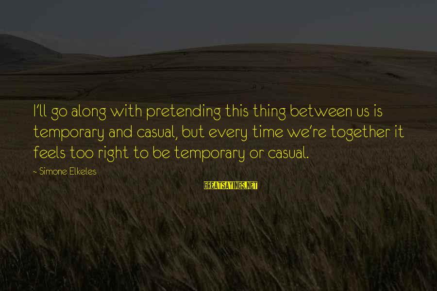 Pretending Love Sayings By Simone Elkeles: I'll go along with pretending this thing between us is temporary and casual, but every