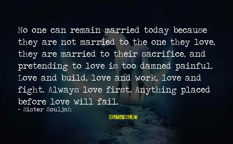 Pretending Love Sayings By Sister Souljah: No one can remain married today because they are not married to the one they