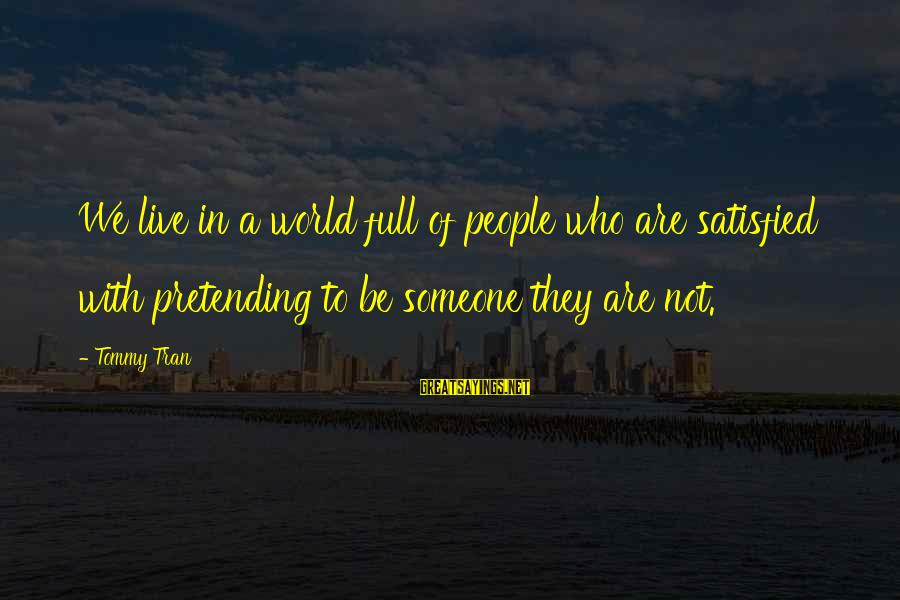 Pretending Love Sayings By Tommy Tran: We live in a world full of people who are satisfied with pretending to be