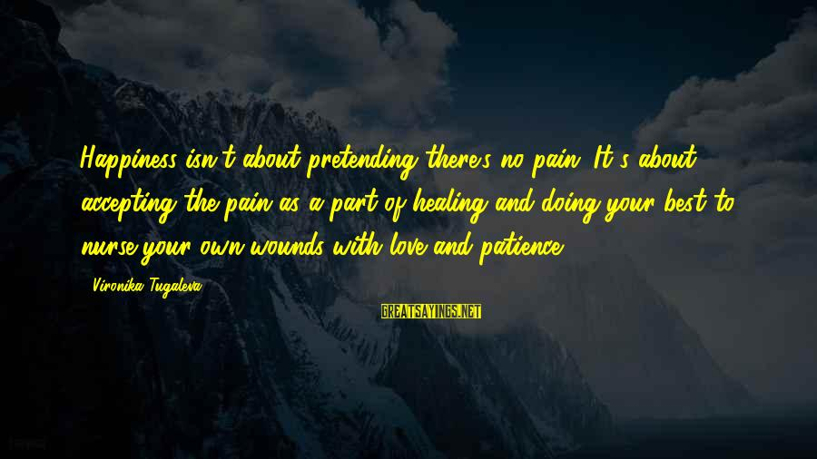 Pretending Love Sayings By Vironika Tugaleva: Happiness isn't about pretending there's no pain. It's about accepting the pain as a part