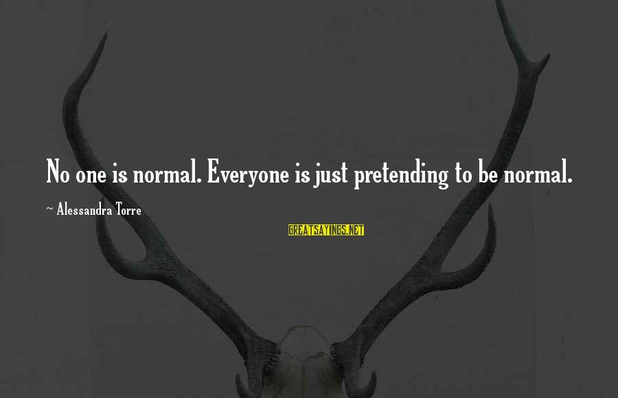 Pretending Quotes And Sayings By Alessandra Torre: No one is normal. Everyone is just pretending to be normal.