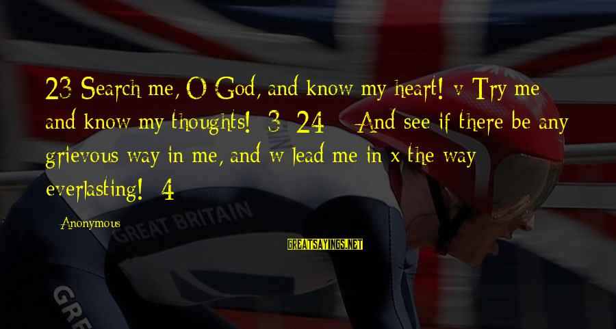 Pretending Quotes And Sayings By Anonymous: 23 Search me, O God, and know my heart! v Try me and know my