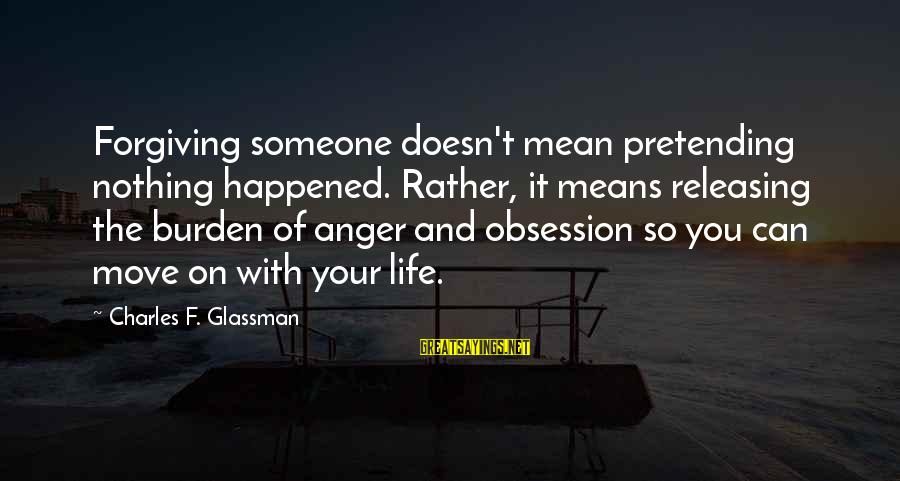 Pretending Quotes And Sayings By Charles F. Glassman: Forgiving someone doesn't mean pretending nothing happened. Rather, it means releasing the burden of anger