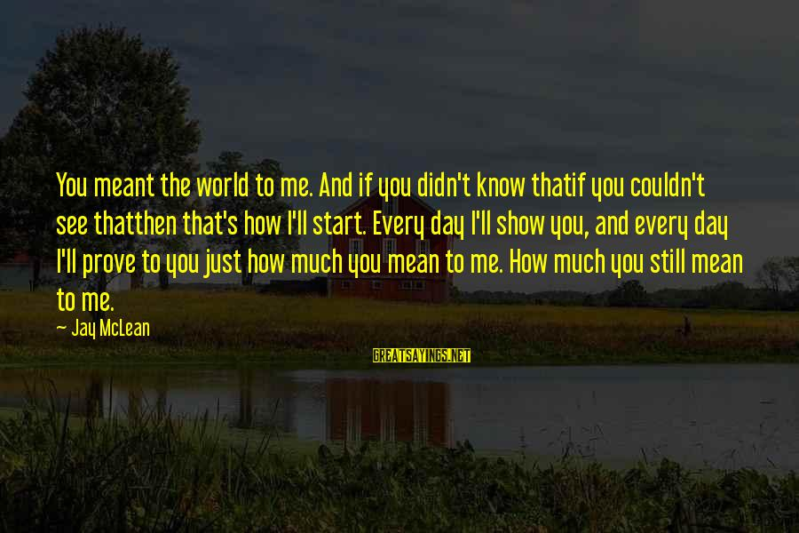 Pretending Quotes And Sayings By Jay McLean: You meant the world to me. And if you didn't know thatif you couldn't see