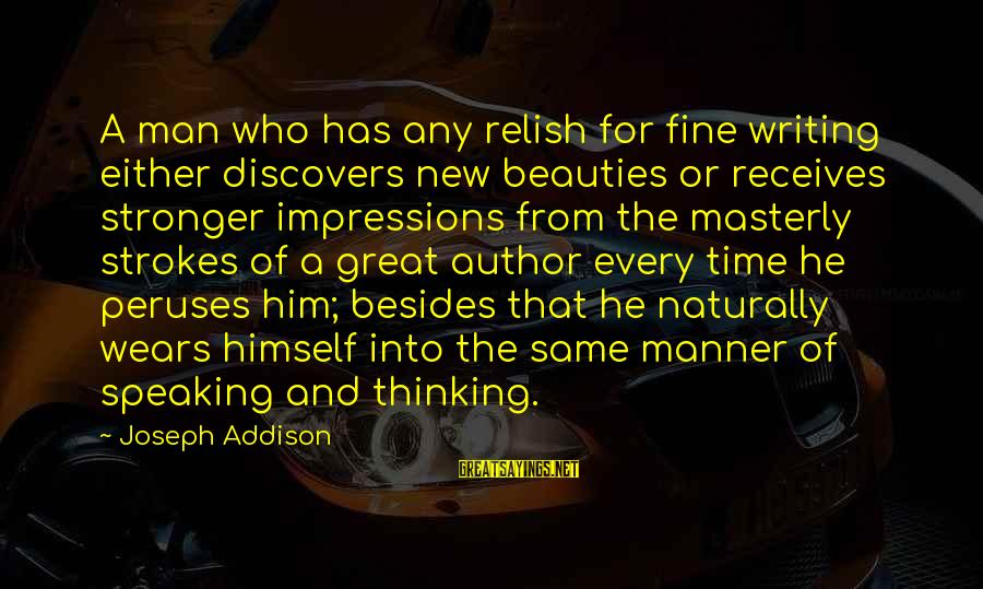Pretending To Hate Someone You Like Sayings By Joseph Addison: A man who has any relish for fine writing either discovers new beauties or receives