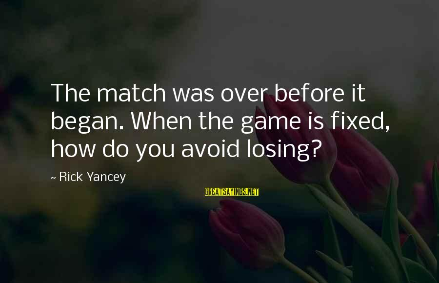 Pretentious Philosophical Sayings By Rick Yancey: The match was over before it began. When the game is fixed, how do you