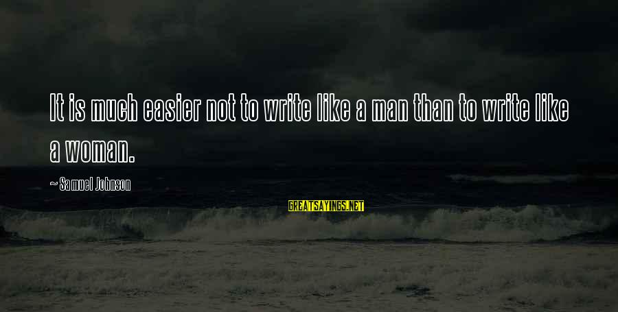 Pretentious Philosophical Sayings By Samuel Johnson: It is much easier not to write like a man than to write like a