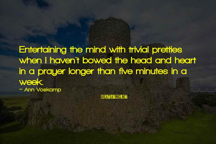 Pretties Sayings By Ann Voskamp: Entertaining the mind with trivial pretties when I haven't bowed the head and heart in