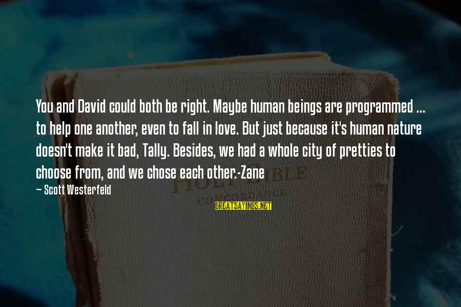 Pretties Sayings By Scott Westerfeld: You and David could both be right. Maybe human beings are programmed ... to help