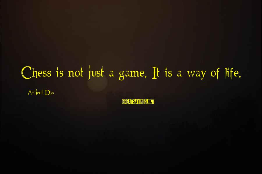 Prettytime Sayings By Avijeet Das: Chess is not just a game. It is a way of life.