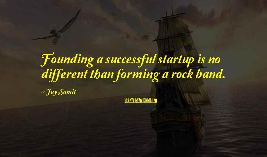 Prettytime Sayings By Jay Samit: Founding a successful startup is no different than forming a rock band.