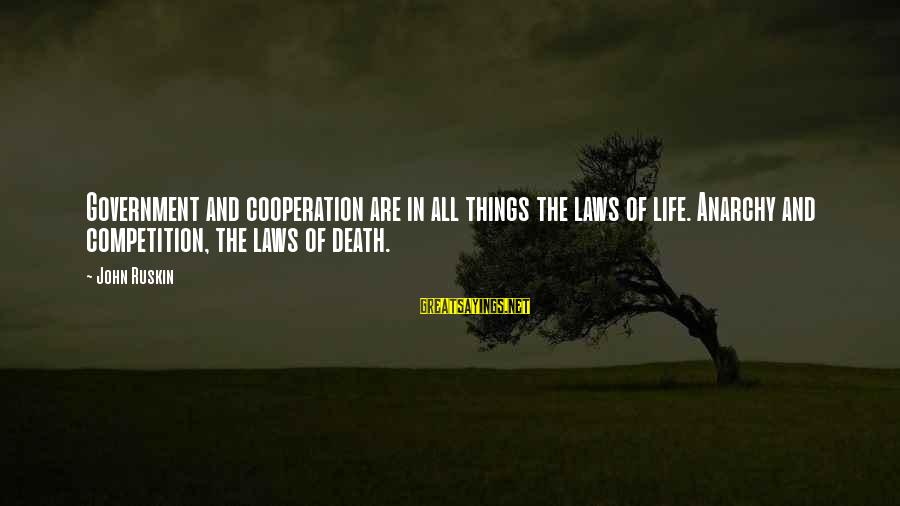 Prettytime Sayings By John Ruskin: Government and cooperation are in all things the laws of life. Anarchy and competition, the