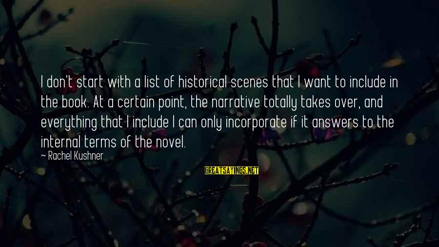 Prettytime Sayings By Rachel Kushner: I don't start with a list of historical scenes that I want to include in