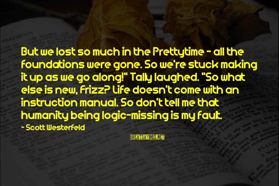 Prettytime Sayings By Scott Westerfeld: But we lost so much in the Prettytime - all the foundations were gone. So