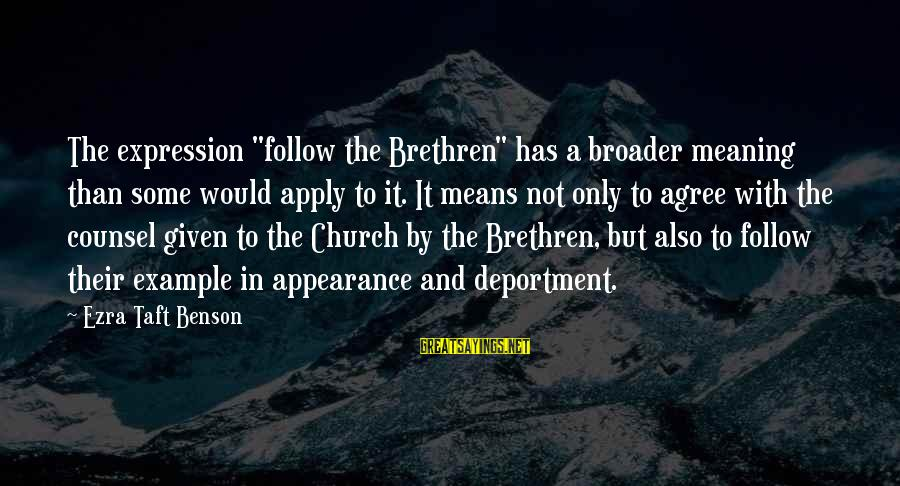 """Prfound Sayings By Ezra Taft Benson: The expression """"follow the Brethren"""" has a broader meaning than some would apply to it."""