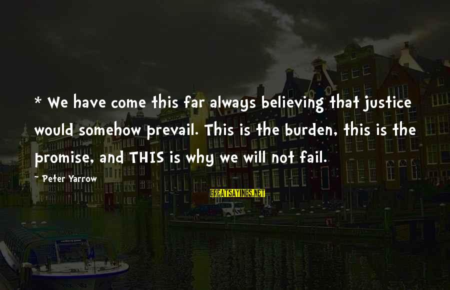 Prfound Sayings By Peter Yarrow: * We have come this far always believing that justice would somehow prevail. This is