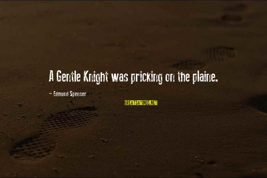 Pricking Sayings By Edmund Spenser: A Gentle Knight was pricking on the plaine.