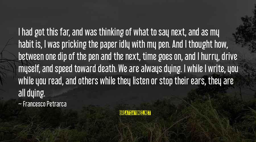 Pricking Sayings By Francesco Petrarca: I had got this far, and was thinking of what to say next, and as