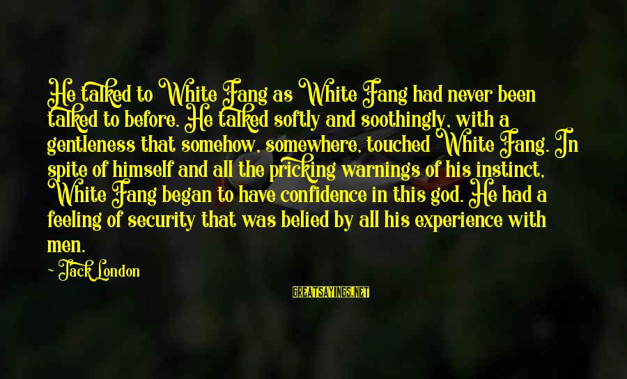 Pricking Sayings By Jack London: He talked to White Fang as White Fang had never been talked to before. He