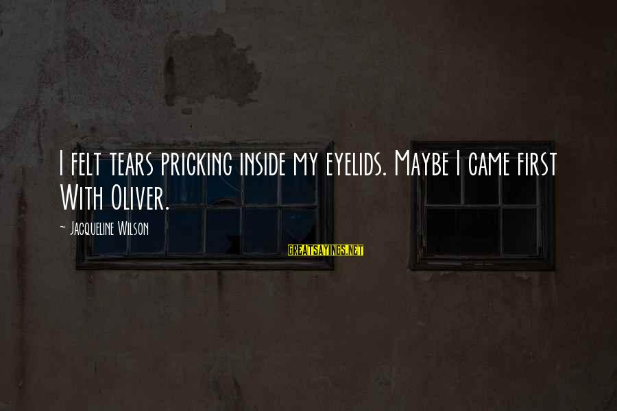 Pricking Sayings By Jacqueline Wilson: I felt tears pricking inside my eyelids. Maybe I came first With Oliver.