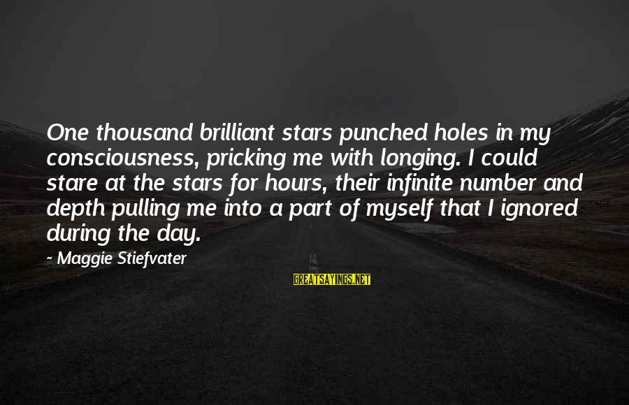 Pricking Sayings By Maggie Stiefvater: One thousand brilliant stars punched holes in my consciousness, pricking me with longing. I could