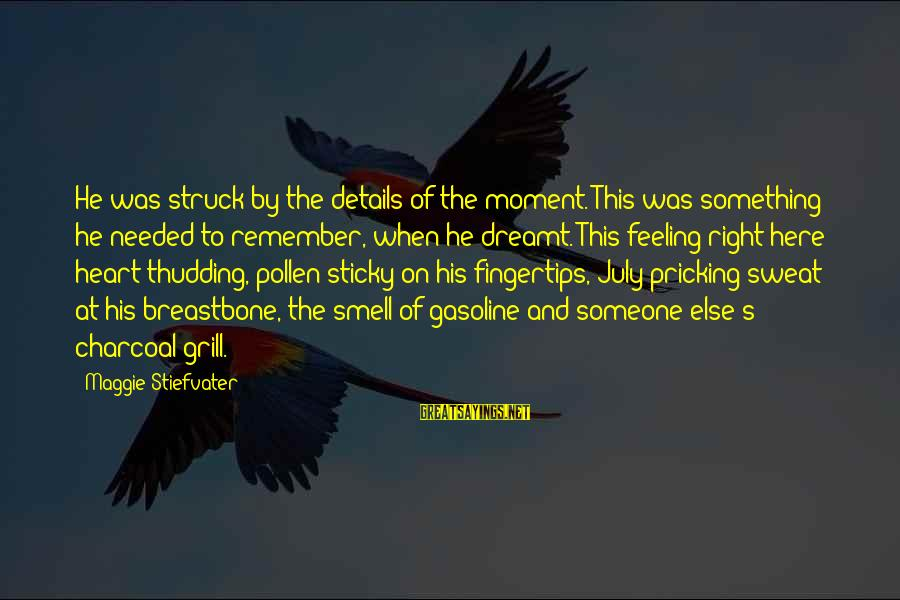Pricking Sayings By Maggie Stiefvater: He was struck by the details of the moment. This was something he needed to