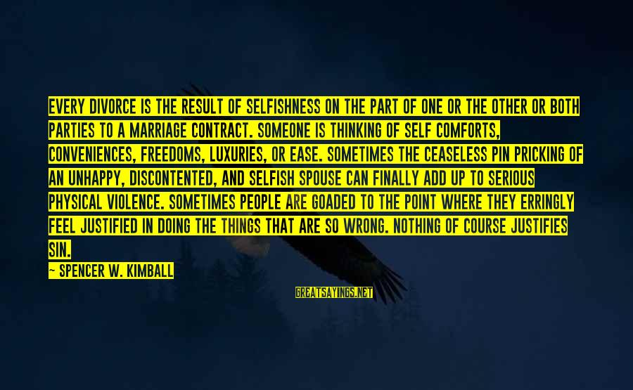 Pricking Sayings By Spencer W. Kimball: Every divorce is the result of selfishness on the part of one or the other