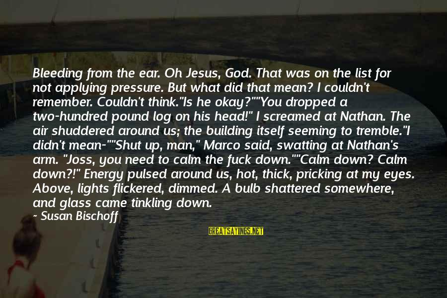 Pricking Sayings By Susan Bischoff: Bleeding from the ear. Oh Jesus, God. That was on the list for not applying