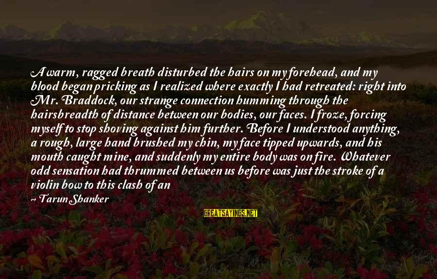 Pricking Sayings By Tarun Shanker: A warm, ragged breath disturbed the hairs on my forehead, and my blood began pricking