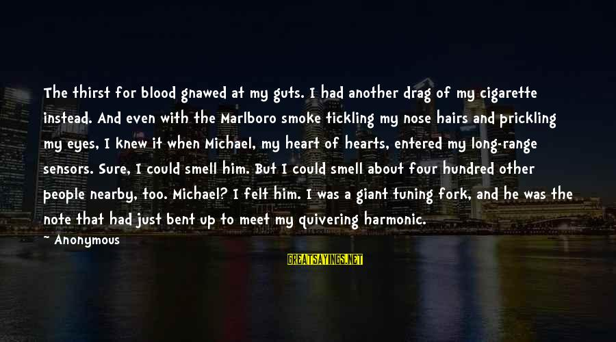 Prickling Sayings By Anonymous: The thirst for blood gnawed at my guts. I had another drag of my cigarette
