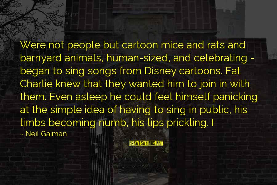 Prickling Sayings By Neil Gaiman: Were not people but cartoon mice and rats and barnyard animals, human-sized, and celebrating -