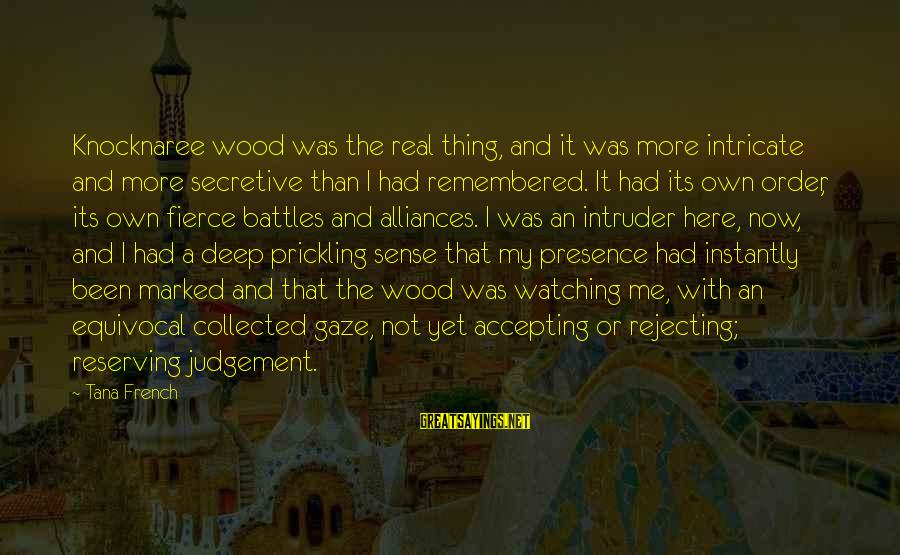 Prickling Sayings By Tana French: Knocknaree wood was the real thing, and it was more intricate and more secretive than