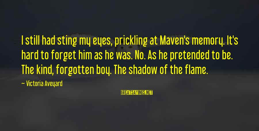Prickling Sayings By Victoria Aveyard: I still had sting my eyes, prickling at Maven's memory. It's hard to forget him