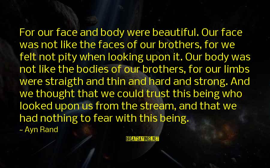 Pride And Fear Sayings By Ayn Rand: For our face and body were beautiful. Our face was not like the faces of
