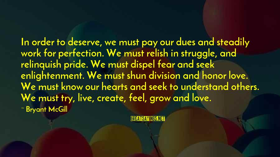 Pride And Fear Sayings By Bryant McGill: In order to deserve, we must pay our dues and steadily work for perfection. We