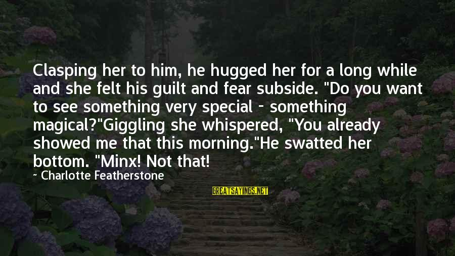 Pride And Fear Sayings By Charlotte Featherstone: Clasping her to him, he hugged her for a long while and she felt his