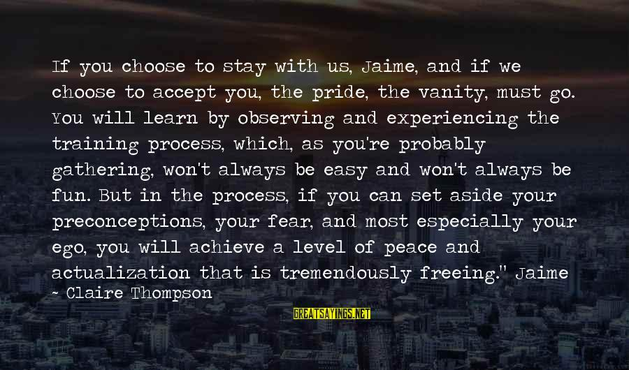 Pride And Fear Sayings By Claire Thompson: If you choose to stay with us, Jaime, and if we choose to accept you,