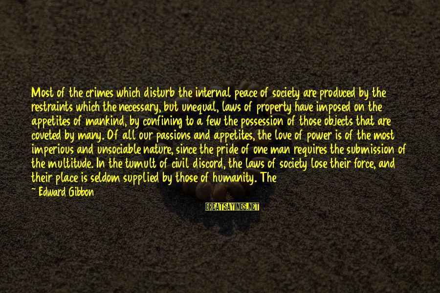 Pride And Fear Sayings By Edward Gibbon: Most of the crimes which disturb the internal peace of society are produced by the