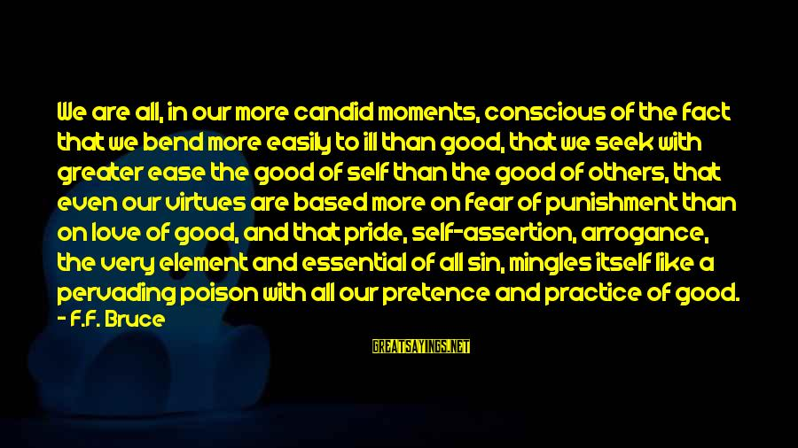 Pride And Fear Sayings By F.F. Bruce: We are all, in our more candid moments, conscious of the fact that we bend