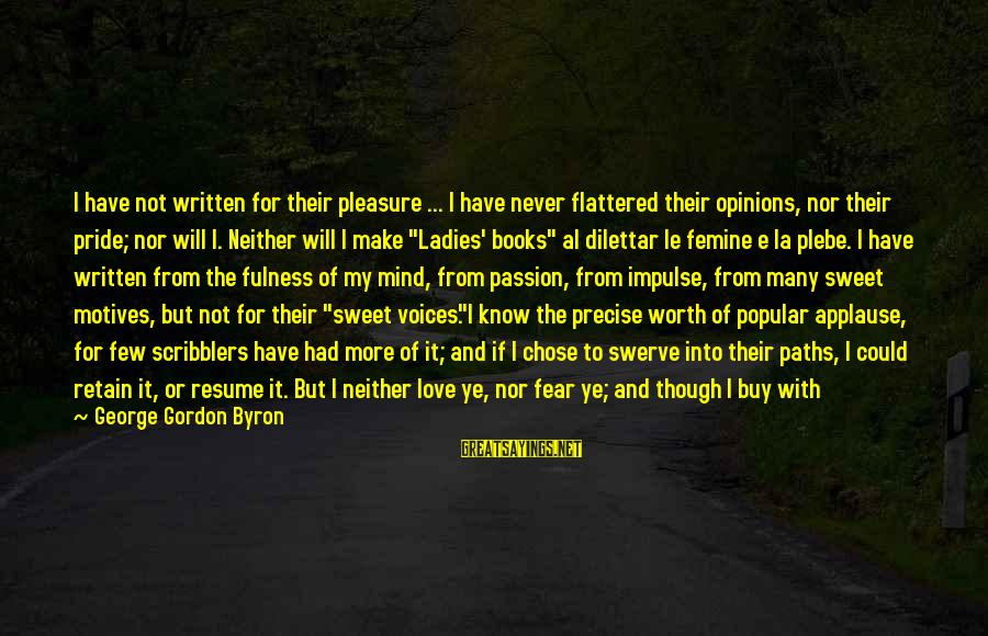 Pride And Fear Sayings By George Gordon Byron: I have not written for their pleasure ... I have never flattered their opinions, nor