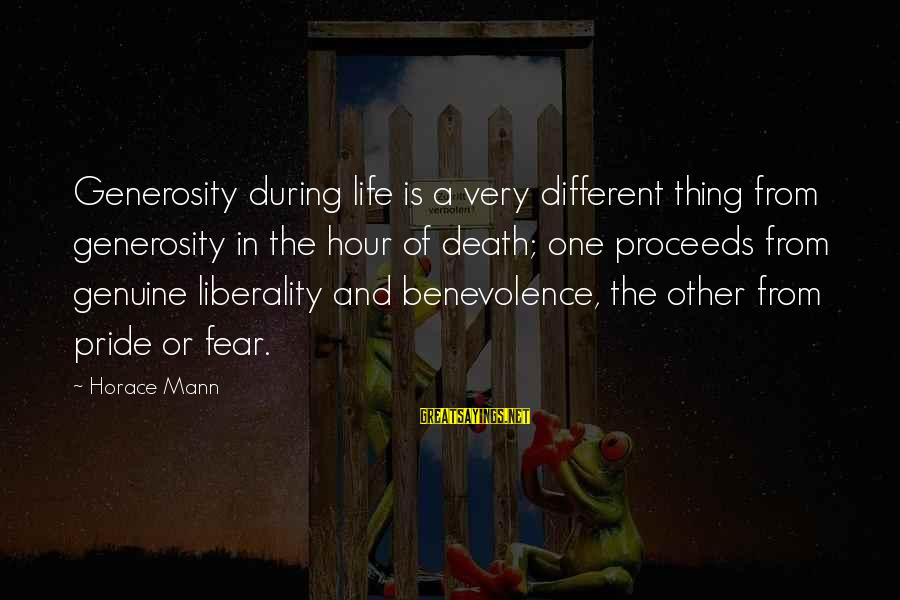 Pride And Fear Sayings By Horace Mann: Generosity during life is a very different thing from generosity in the hour of death;