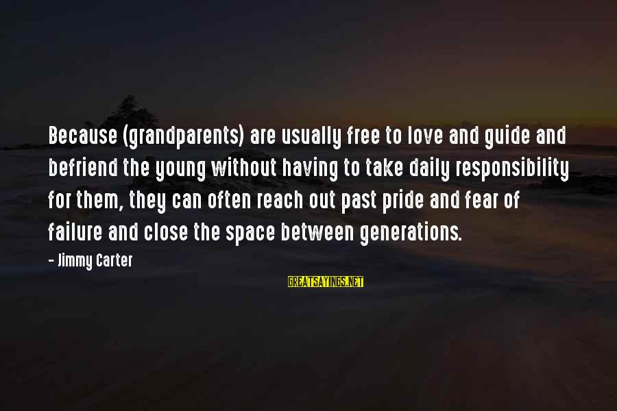Pride And Fear Sayings By Jimmy Carter: Because (grandparents) are usually free to love and guide and befriend the young without having