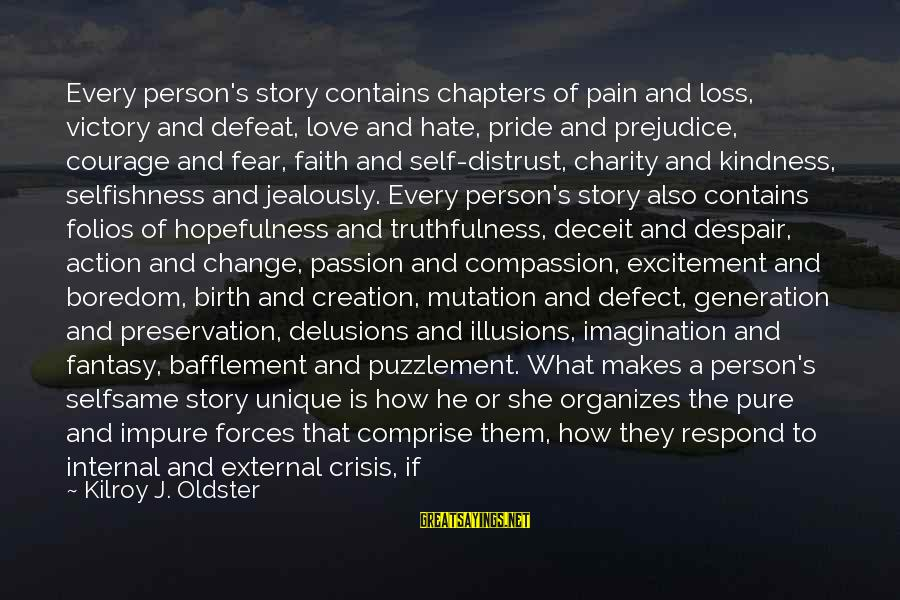 Pride And Fear Sayings By Kilroy J. Oldster: Every person's story contains chapters of pain and loss, victory and defeat, love and hate,