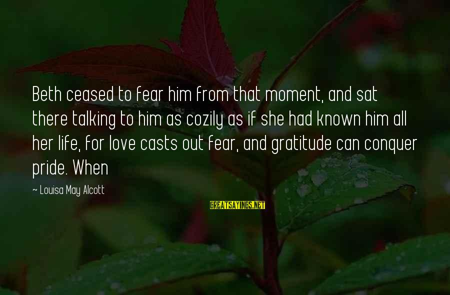 Pride And Fear Sayings By Louisa May Alcott: Beth ceased to fear him from that moment, and sat there talking to him as