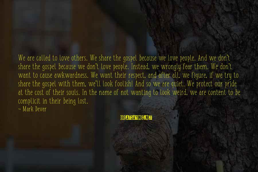 Pride And Fear Sayings By Mark Dever: We are called to love others. We share the gospel because we love people. And
