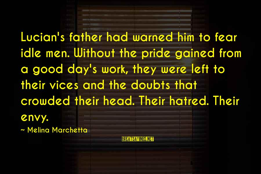 Pride And Fear Sayings By Melina Marchetta: Lucian's father had warned him to fear idle men. Without the pride gained from a