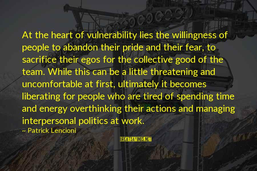 Pride And Fear Sayings By Patrick Lencioni: At the heart of vulnerability lies the willingness of people to abandon their pride and
