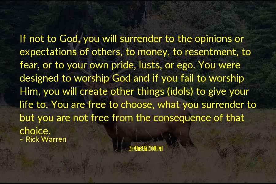 Pride And Fear Sayings By Rick Warren: If not to God, you will surrender to the opinions or expectations of others, to