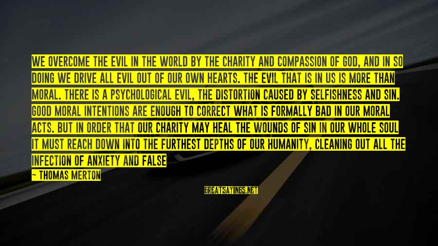 Pride And Fear Sayings By Thomas Merton: We overcome the evil in the world by the charity and compassion of God, and