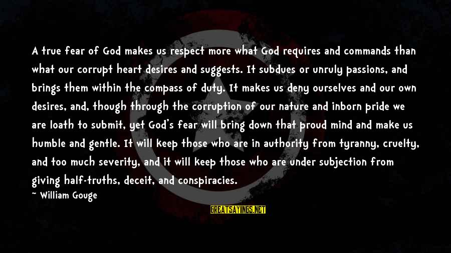 Pride And Fear Sayings By William Gouge: A true fear of God makes us respect more what God requires and commands than